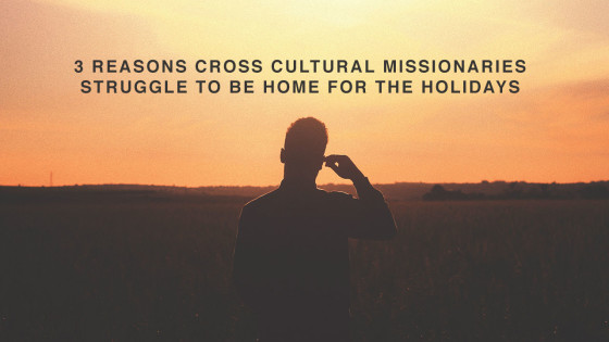 3-Reasons-Why-Cross-Cultural-Missionaries-Struggle-To-Be-Home-For-The-Holidays-02